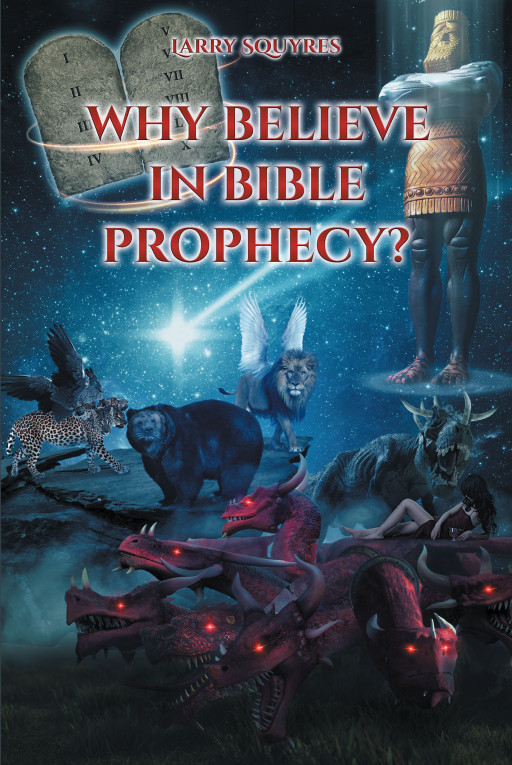 Larry Squyres's New Book 'Why Believe in Bible Prophecy?' is a Compelling Account of the Biblical Prophecies Surrounding the End Times and Its Fulfillment