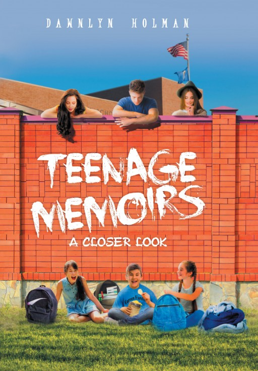 Author Dawnlyn Holman's New Book 'Teenage Memoirs: A Closer Look' is the Exciting Story of Three Young Adults, Their Separate but Close Lives and Their Mutual Connection
