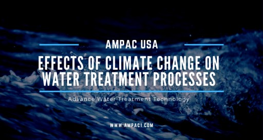 AMPAC USA Shares Here the Effects of Climate Change on Water Treatment Processes