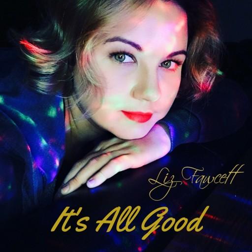 "Music Artist Liz Fawcett Releases Single Titled ""It's All Good""; Co-Produced by DJ Rap"
