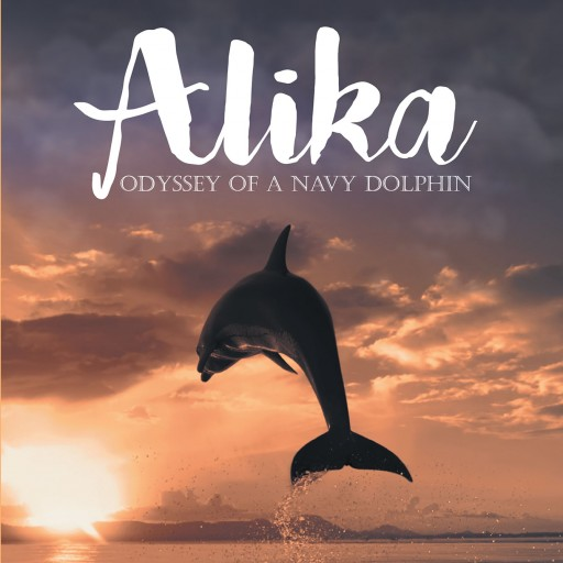 """Donald E. Auten's New Book """"Alika: Odyssey of a Navy Dolphin"""" is the Endearing Journey of a Dolphin and His Human Handlers Through Joys and Sorrows."""