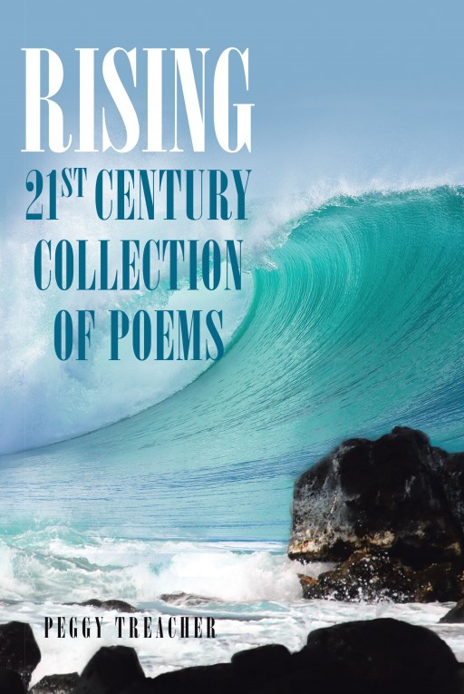 Author Peggy Treacher's New Book 'Rising: 21st Century Collection of Poems' is a Compilation of Poetry Composed Over the Course of 26 Years