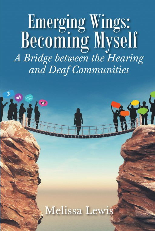 Author Melissa Lewis' New Book 'Emerging Wings: Becoming Myself' Can Help Members of the Hearing and Deaf Communities Communicate and Interact More Effectively Together