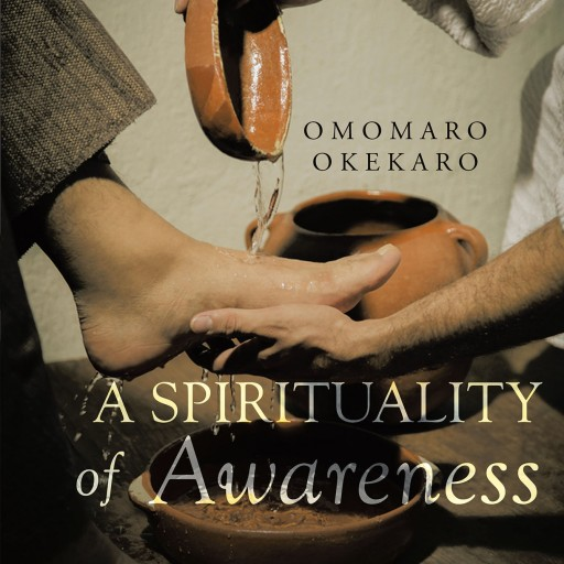"Author Omomaro Okekaro's New Book ""A Spirituality of Awareness"" Prepares the Reader for a Relational Experience in the Perennial Search for Purpose and Meaning."