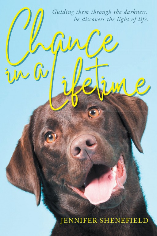 Jennifer Shenefield's New Book 'Chance in a Lifetime' is a Poignant Account of a Guide Dog's Journey as He Sees Life's Joys and Sorrows