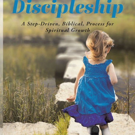Martin Harris' New Book 'Authentic Discipleship: A Step-Driven, Biblical, Process for Spiritual Growth' is a Potent Account on Strengthening One's Discipleship to Christ
