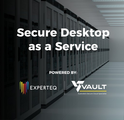 Vault and Experteq Launch Their Secure Desktop as a Service Solution