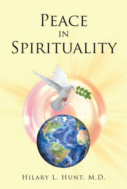 Dr. Hilary L. Hunt's New Book 'Peace in Spirituality' is a Brilliant Read That Discusses How Religion May Contribute to the World's Chaos