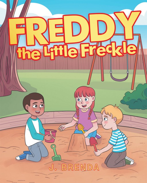 "J. Brenda's New Book ""Freddy the Little Freckle"" is a Sweet and Silly Tale of a Happy Freckle That Appears on the Face of a Little Boy."