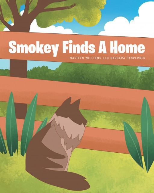 Marilyn Williams and Barbara Caspersen's New Book 'Smokey Finds a Home' is an Amusing Tale of a Kitty as She Finds a Pleasant and Loving Home