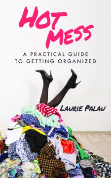 HOT MESS: A PRACTICAL GUIDE TO GETTING ORGANIZED