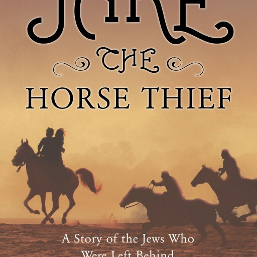 "Robert Steinberg's New Book ""Jake the Horse Thief: A Story of the Jews Who Were Left Behind"" is a Tale of a Young Jew Risking His Life to Save His Kin, and His Religion."