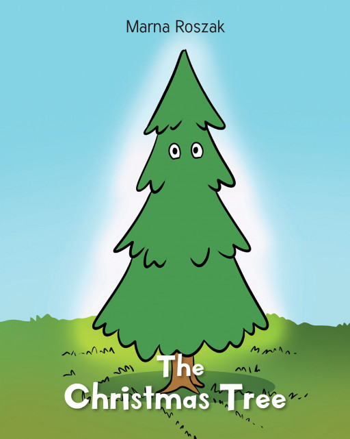 Author Marna Roszak's New Book 'The Christmas Tree' is a Hopeful and Endearing Holiday Tale of Perseverance and Faith