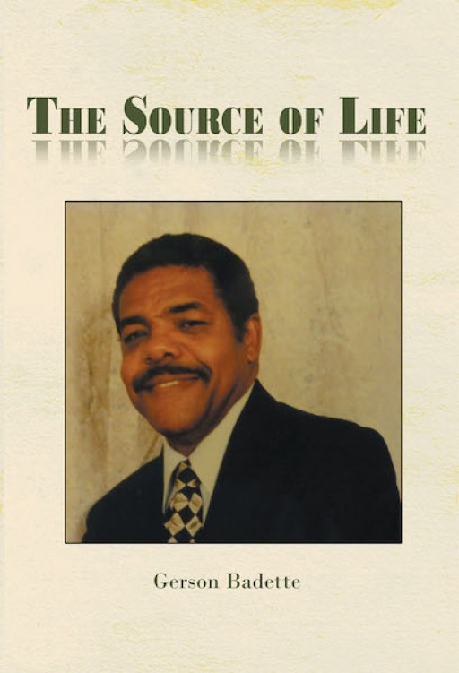 "Gerson Badette's New Book ""The Source of Life"" is a Personal Testimony From a Faithful Servant."