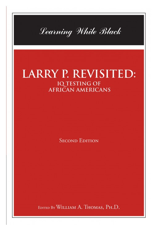 William Thomas' New Book 'LARRY P. REVISITED: IQ TESTING of AFRICAN-AMERICANS: Learning While Black' Addresses the Important Issues of Education for African American Students