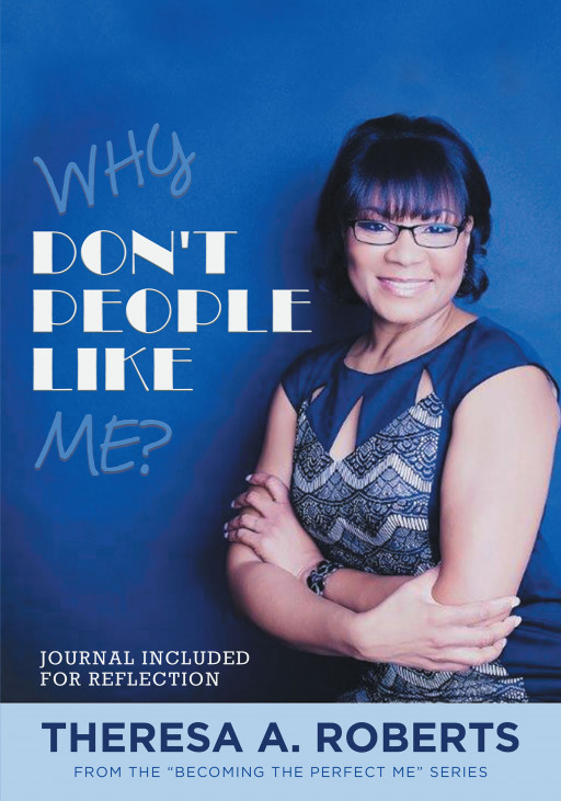 Theresa A. Roberts' new book, 'Why Don't People Like Me?' is a powerful read intended to help women identify both their strengths and weaknesses from the inside out