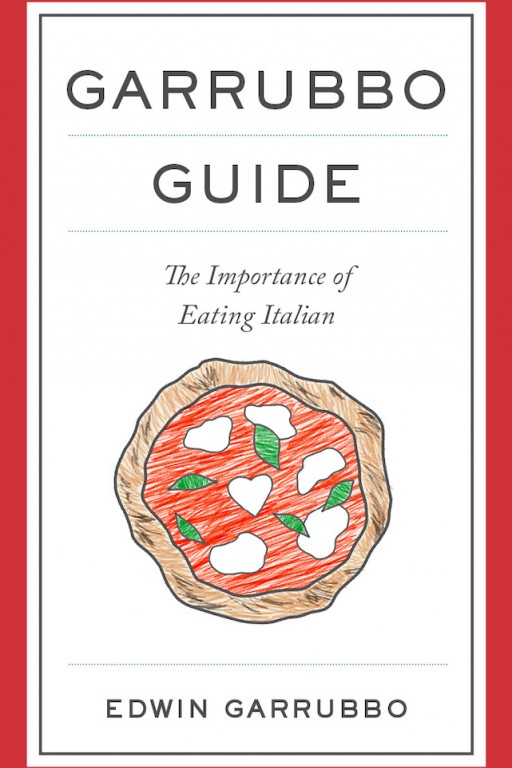 Ed Garrubbo Releases Italian Food Handbook - GARRUBBO GUIDE: The Importance of Eating Italian