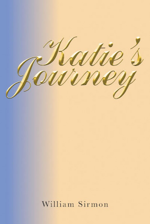 "William Sirmon's New Book ""Katie's Journey"" is a Gripping Narrative About a Young Girl's Harrowing Life Within and Beyond the Second World War."
