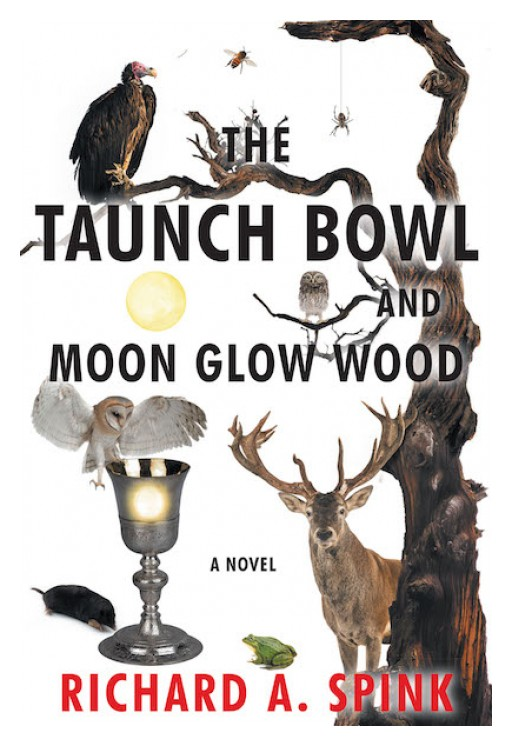 "Richard A. Spink's Book ""The Taunch Bowl and Moon Glow Wood"" is a Tale of Intelligence, Humor and Magic Amongst a Group of Courageous Creatures, Who Enter Into a Quest in the Search for the Improbable, the Pursuit of a Peaceful and Harmonious Society"