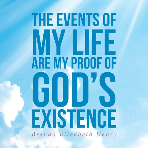 Author Brenda Elizabeth Henry's New Book 'The Events of My Life Are My Proof of God's Existence' is a Compilation of Her Life Experiences.