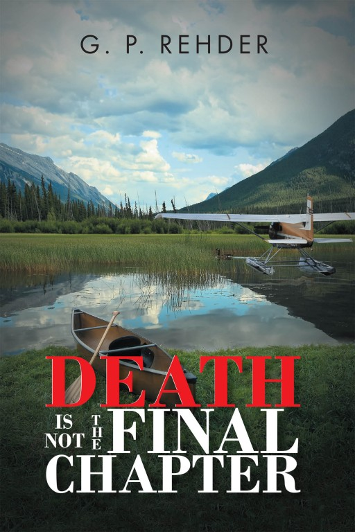 G. P. Rehder's New Book 'Death is Not the Final Chapter' is an Electrifying Novel of a Man's Deadly Job That May Have Compromised His Personal Life