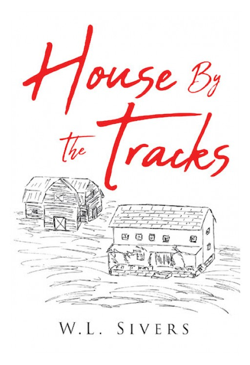 W.L. Sivers's New Book 'House by the Tracks' is a Poignant Story of a Woman's Strength and Faith Amid Loss and Doubt