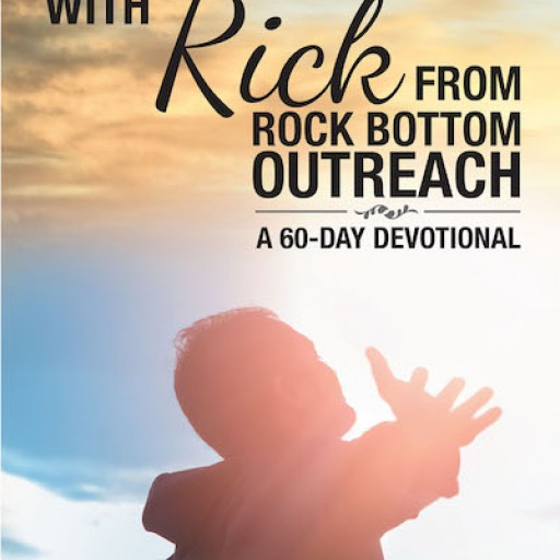 Rick Smith's New Book 'Get Real With Rick From Rock Bottom Outreach' Invigorates Its Readers With Life Lessons on Personal Faith and Conviction in the Lord
