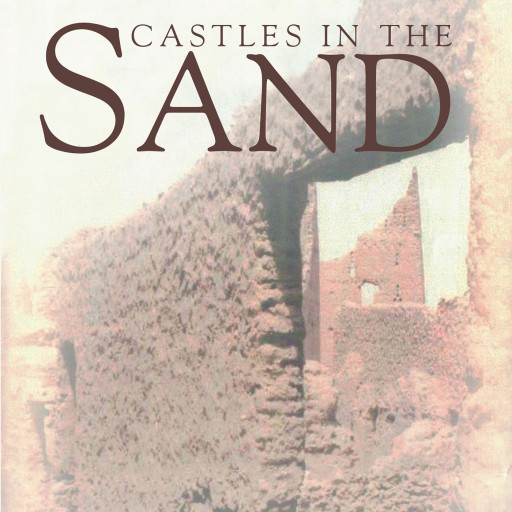 "Frederick W. Gross's New Book ""Castles in the Sand"" is the Shocking and All to True Story of One Man Faced With Taking a Job Overseas Just to Provide for His Family."