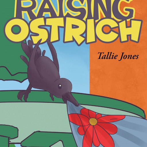 Tallie Jones's New Book 'Raising Ostrich' is a Thoughtful Children's Story Depicting a Young Girl Who Finds Love and Purpose While Caring for a Baby Bird.