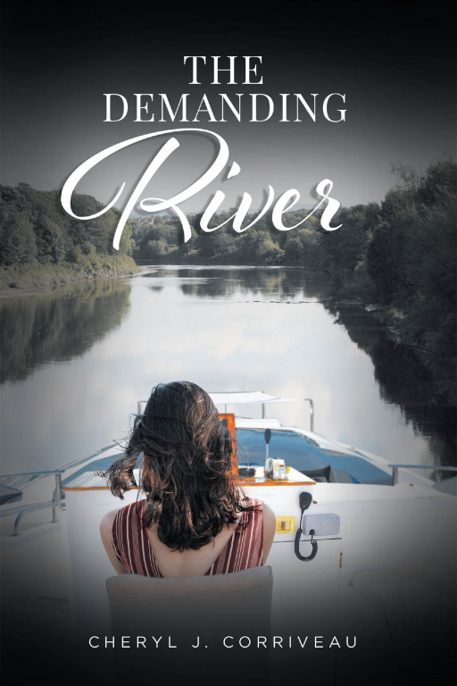 Cheryl J. Corriveau's New Book, 'The Demanding River', Is a Brilliant Account of a Businesswoman Whose Perseverance and Courage Became Her Drive to Triumph