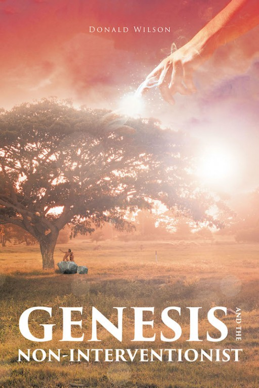 Donald Wilson's New Book 'Genesis and the Non-Interventionist' is an In-Depth Discourse on God's Non-Intervening Presence According to the Book of Genesis