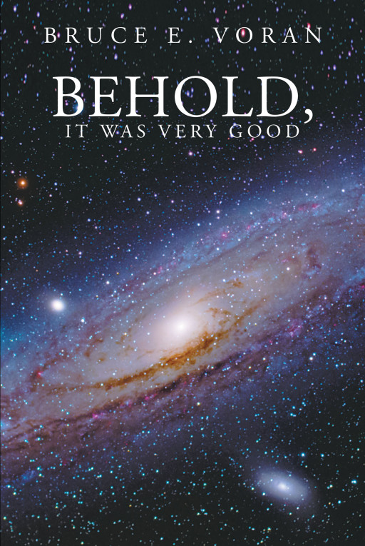 Bruce E. Voran's New Book 'Behold, It Was Very Good' is an Eye-Opening Read Upon the Condition of the Church Today and How Mankind Has Affected It Throughout the Years