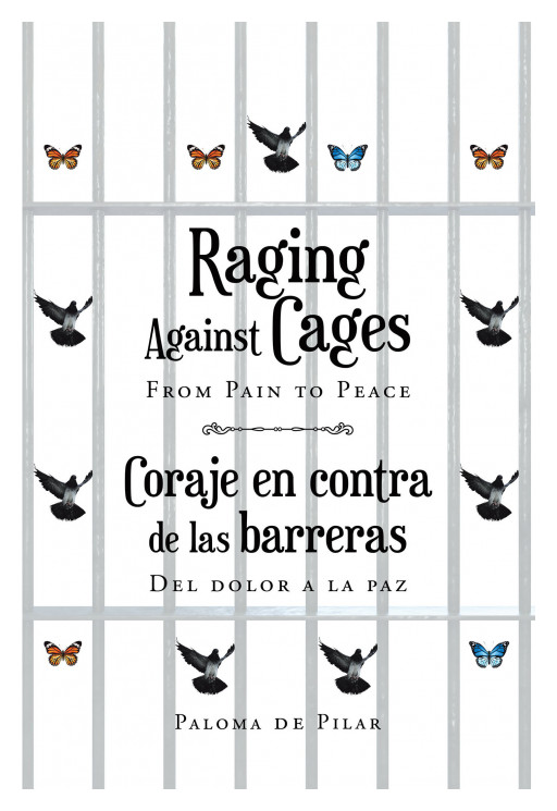 Author Paloma De Pilar's New Book 'Raging Against Cages: From Pain to Peace' is a Book of Poetry Written in Spanish and English for the Survivors of Traumatic Events