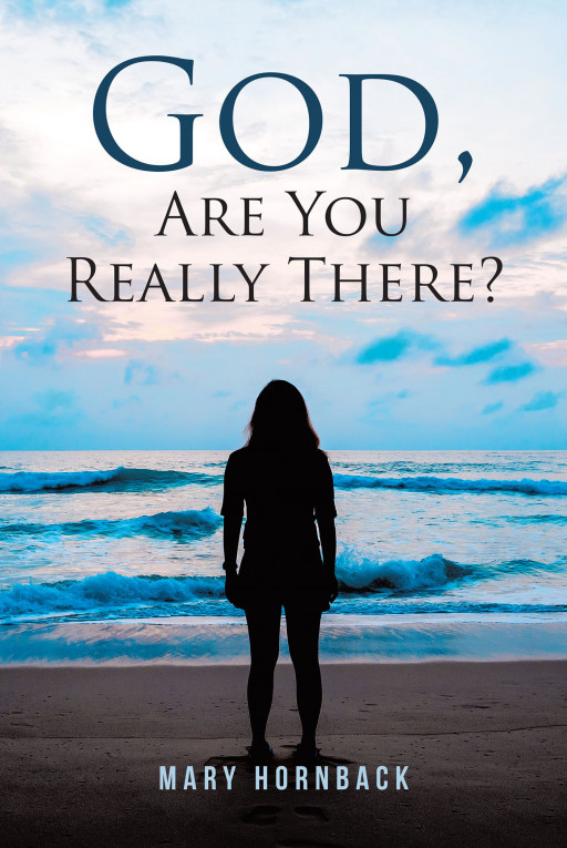 Mary Hornback's New Book 'God, Are You Really There?' Captures Many Touching Journeys of People Who Have Attained Triumph Amidst Struggles