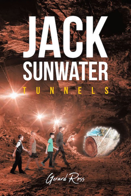 Gerard Ross's New Book 'Jack Sunwater: Tunnels' is a Riveting Story of Two Young Boys and Their Spine-Chilling Adventures in a Mercurial World