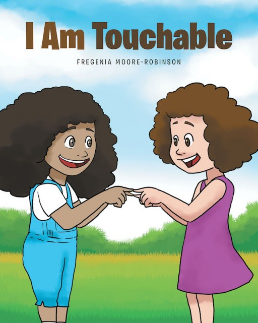 Fregenia Moore-Robinson's New Book 'I Am Touchable' is a Heartwarming Tale of a Little Girl Who Teaches Her Peers That She is No Different From Them Despite Her Illness