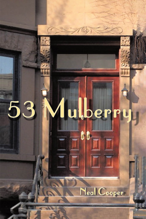 Neal Cooper's New Book '53 Mulberry' Is an Enthralling Novel of 2 Sisters' Poignant Journey of Opening a Refuge for People Trying to Find Their Life's Purpose