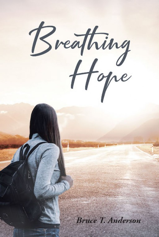 Bruce T. Anderson's New Book 'Breathing Hope' is a Stirring Collection of Stories of Youth Who Had Known Trauma and the Principles Used and Paths Followed by Those Who Helped Them Find Hope