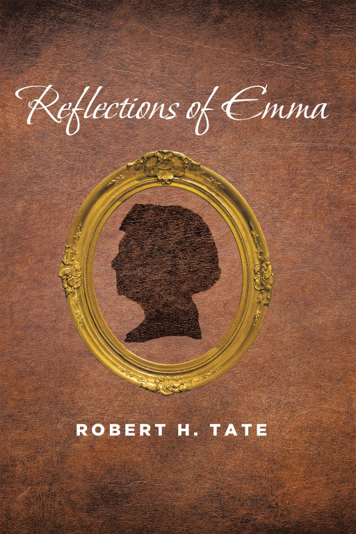 Robert H. Tate's New Book, 'Reflections of Emma', is an Enlightening Collection of Stories and Writings From a Woman Who Carried an Extraordinary Journey