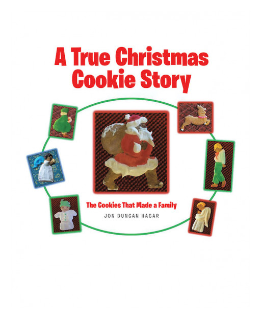 Jon Duncan Hagar's New Book 'A True Christmas Cookie Story: The Cookies That Made a Family' is a Real-Life Story That Celebrates Genuine Love