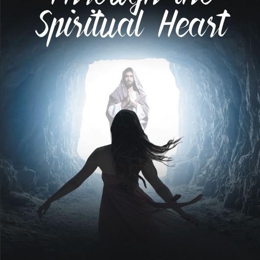 "Jennifer Roberson's New Book ""Through the Spiritual Heart"" is a Heartfelt Poetic Book Inspired by Spiritual Circumstances."
