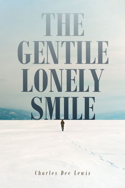 Charles Dee Lewis' New Book 'The Gentile Lonely Smile' Shares Wonderful Pieces of a Man's Thoughts, Experiences, and Random Musings in Life