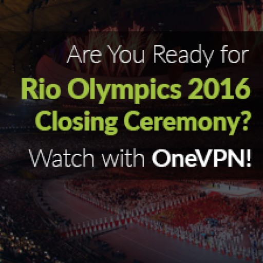 OneVPN Opens Up the Gates to Rio Olympics Closing Ceremony Live Streaming