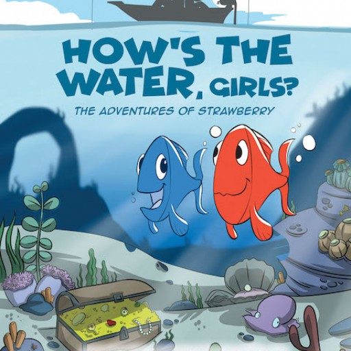 James Alan Avery's New Book 'How's the Water, Girls?: The Adventures of Strawberry' is a Fish's Journey to Finding Water and Realizing a Valuable Lesson Afterward