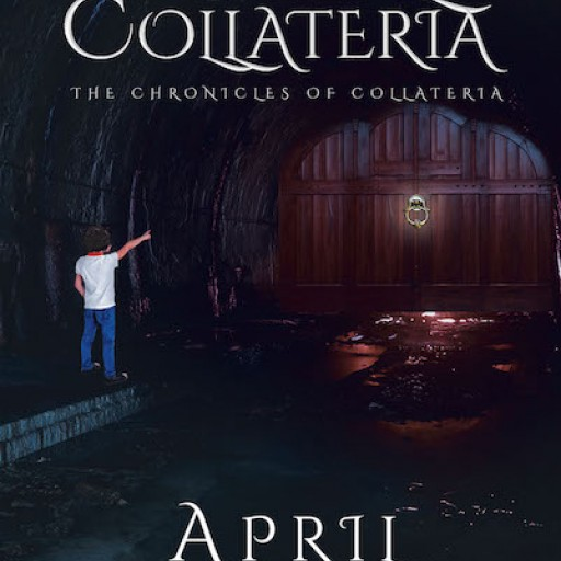 "April Mae's New Book ""The Chronicles of Collateria, Book 1: Portal to Collateria"" is the First of the Saga of a Young Boy's Magical Adventures in a Faraway Realm."