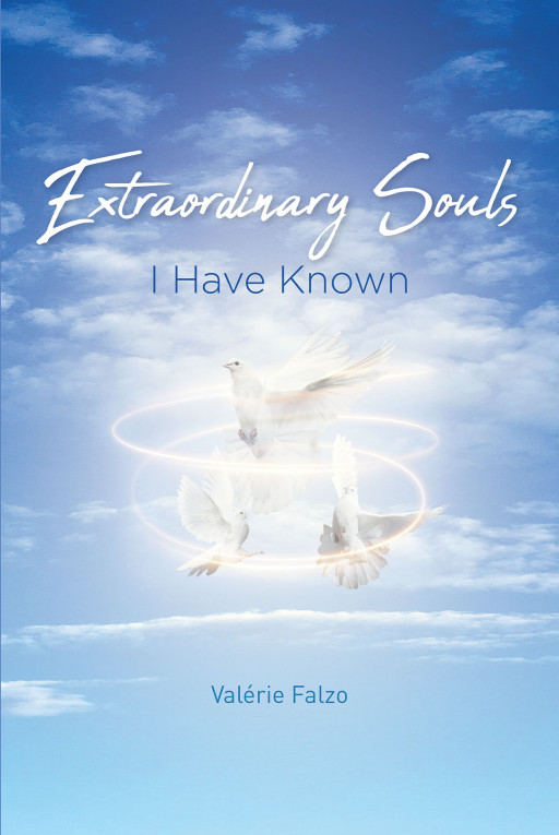 Valérie Falzo's New Book 'Extraordinary Souls I Have Known' is a Heartwarming Narrative Filled With Moments of Love and Faith in the Author's Life
