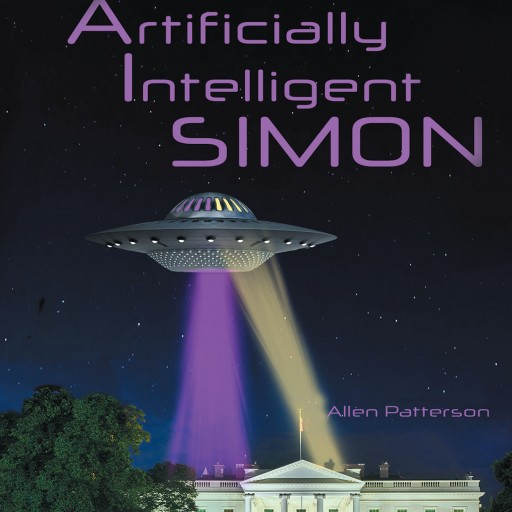 """Author Allen Patterson's New Book """"Artificially Intelligent Simon"""" is a Thrilling Story That Breathes Life Into the Evolution of the Relationship Between Man and Machine."""