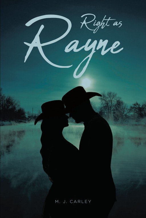 M. J. Carley's New Book 'Right as Rayne' Accounts a Captivating Tale Throughout One Woman's Love and Life