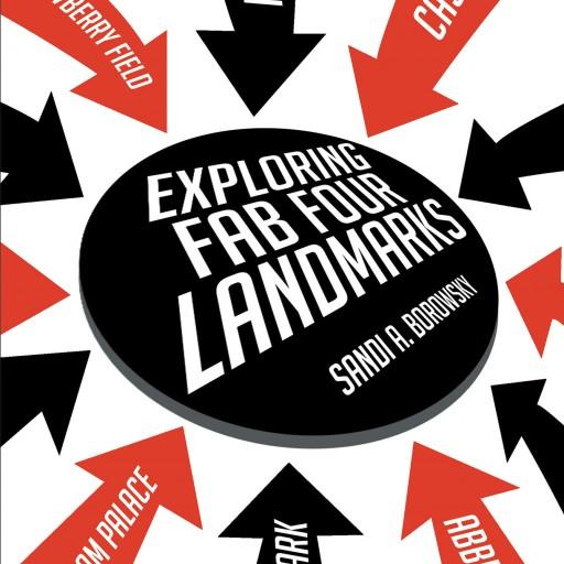 "Sandi A. Borowsky's New Book ""Exploring Fab Four Landmarks"" Follows a Woman in Her Grand Journey Across UK's Landmarks."