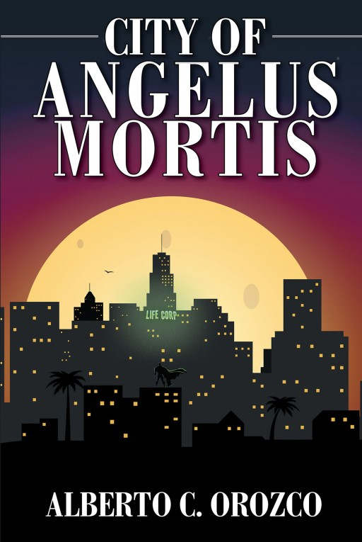 Alberto C. Orozco's New Book 'City of Angelus Mortis' Follows a Thrilling Quest of a Man Who Tries to Seek Justice Into a Strange World